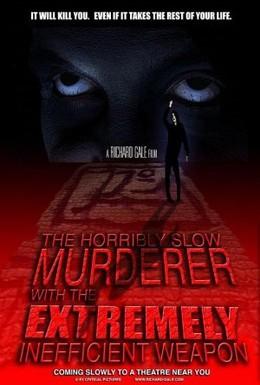 Постер фильма Ужасно медленный убийца с крайне неэффективным оружием (2008)