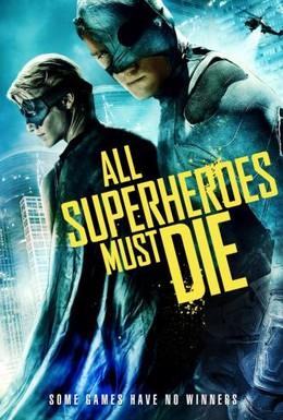Постер фильма Все супергерои должны погибнуть (2011)