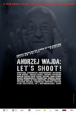 Постер фильма Анджей Вайда: Давайте, снимаем! (2009)