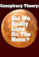 Теория заговора: Высаживались ли мы на Луну? (2001)
