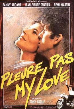Постер фильма Не плачь, моя любовь (1989)