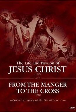 Постер фильма От яслей до креста или Иисус из Назарета (1912)