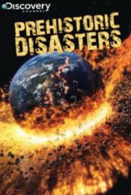 Постер фильма Discovery World: Доисторические катастрофы (2009)