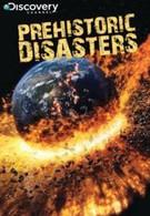 Discovery World: Доисторические катастрофы (2009)