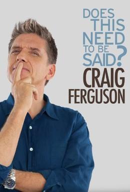 Постер фильма Крейг Фергюсон: Надо ли об этом говорить? (2011)