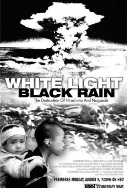 Постер фильма Белый свет/Черный дождь: Разрушение Хиросимы и Нагасаки (2007)
