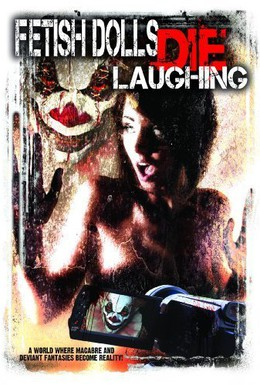 Постер фильма Фетишные куклы умирают, смеясь (2012)