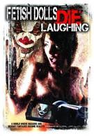 Фетишные куклы умирают, смеясь (2012)