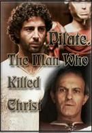 Понтий Пилат – человек, который убил Христа (2004)