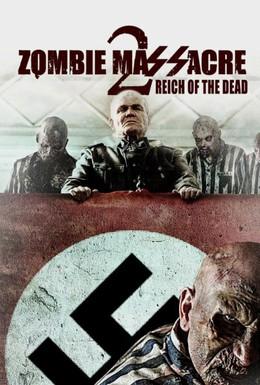 Постер фильма Резня зомби 2: Рейх мёртвых (2015)