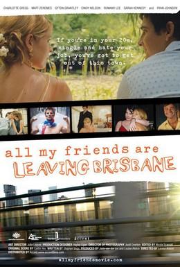 Постер фильма Все мои друзья покидают Брисбен (2007)