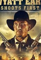 Wyatt Earp Shoots First (2019)