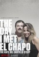 День, когда я встретила Эль Чапо: История Кейт дель Кастильо (2017)