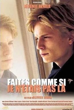 Постер фильма Притворитесь, что меня здесь нет (2000)