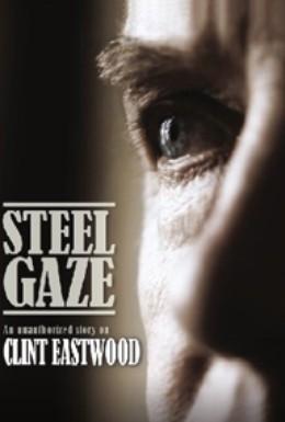Постер фильма Стальной взгляд. Неофициальная биография Клинта Иствуда (2009)