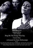 Пой мне песни о любви: Концерт для Кейт МакГарригл (2012)