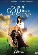 Что если бы Бог был солнцем? (2007)