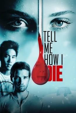 Постер фильма Расскажи мне, как я умру (2016)