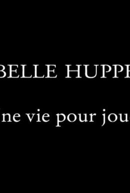 Постер фильма Изабель Юппер: Жить, чтобы играть (2001)