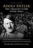 Адольф Гитлер: Величайшая нерассказанная история (2013)