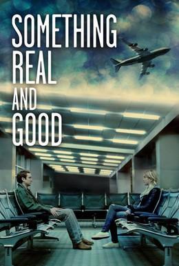 Постер фильма Что-то реальное и хорошее (2013)