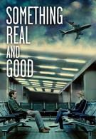 Что-то реальное и хорошее (2013)