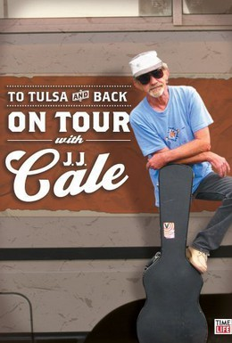 Постер фильма To Tulsa and Back: On Tour with J.J. Cale (2005)