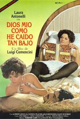 Постер фильма Боже мой, как низко я пала! (1974)