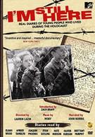 Я все еще здесь: Реальные дневники молодых людей, живших во время Холокоста (2005)
