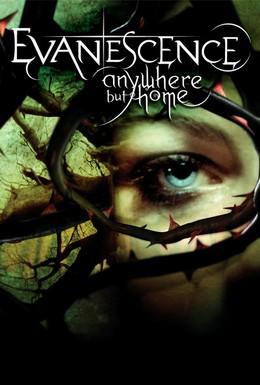 Постер фильма Evanescence: Anywhere But Home (2004)