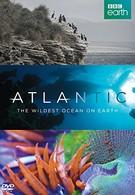 Атлантика: Самый необузданный океан на Земле (2015)